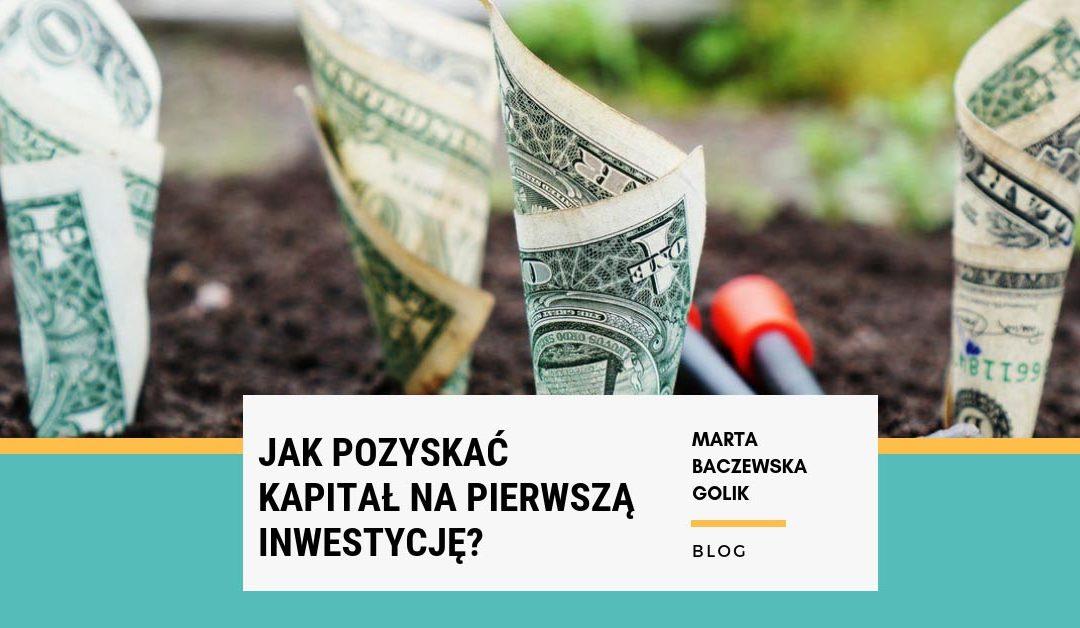 Jak pozyskać kapitał na pierwszą inwestycję?